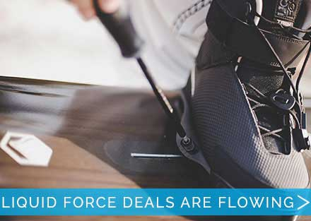 Liquid Force Deals are Flowing!